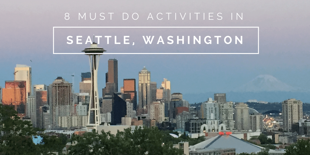 8 must do activities in Seattle, WA