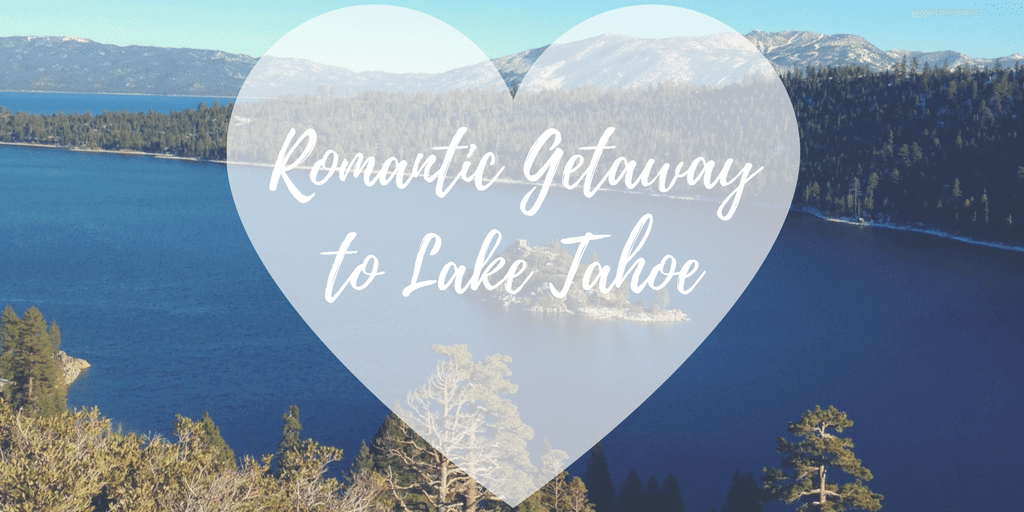Romantic Getaway to Lake Tahoe