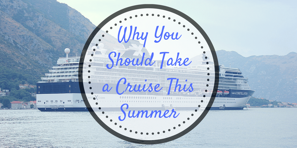 Why you should take a cruise this summer