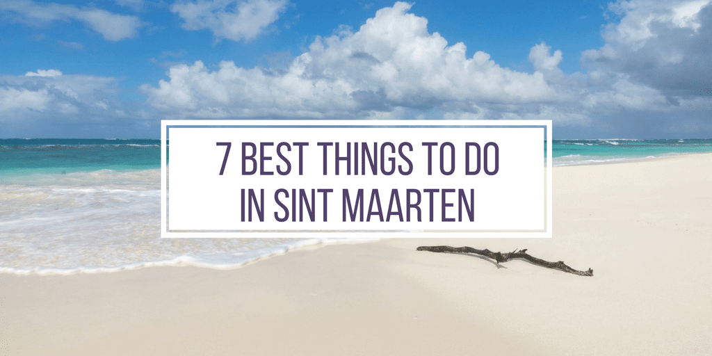 7 best things to do in Sint Maarten