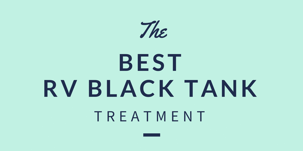 The best rv black tank treatment